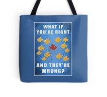 You're right, and they're wrong? Tote Bag