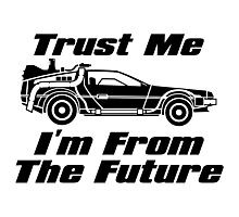 Trust Me I'm From The Future BTTF Delorean  Photographic Print
