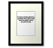 I've been thinking about it, and I just don't think that being an adult is going to work for me Framed Print