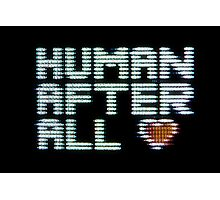 Human after all Photographic Print