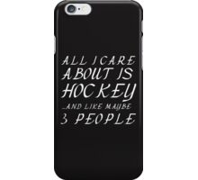ALL I CARE ABOUT IS HOCKEY AND LIKE 3 PEOPLE iPhone Case/Skin