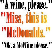 A WINE PLEASE. MISS, THIS IS MCDONALDS by Divertions