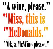 A WINE PLEASE. MISS, THIS IS MCDONALDS Photographic Print