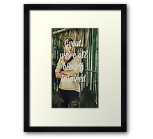 Great, we're all bloody inspired Framed Print