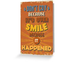 Motivational Quote Poster. Don't Cry Because It's Over Smile Because It Happened. Greeting Card