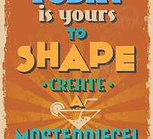 Motivational Quote Poster. Today is Yours to Shape Create a Masterpiece. by sibgat