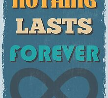 Motivational Quote Poster. Nothing Lasts Forever. by sibgat