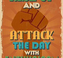 Motivational Quote Poster. Rise Up and Attack The Day With Enthusiasm. by sibgat