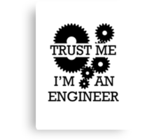 Trust Me I'm An Engineer Canvas Print