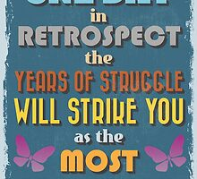 Motivational Quote Poster. One Day in Retrospect The Years of Struggle Will Strike You as The Most Beautiful. by sibgat