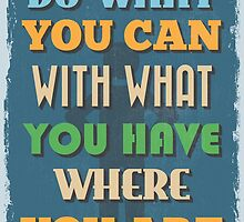 Motivational Quote Poster. Do What You Can With What You Have Where You Are. by sibgat