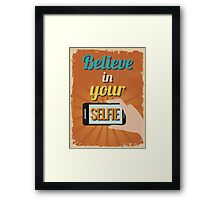 Motivational Quote Poster. Believe in Your Selfie.  Framed Print
