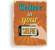 Motivational Quote Poster. Believe in Your Selfie.  Canvas Print