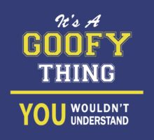 It's A GOOFY thing, you wouldn't understand !! by satro