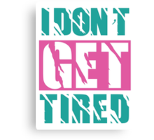 I Don't Get Tired  Canvas Print