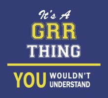 It's A GRR thing, you wouldn't understand !! by satro