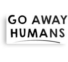 Go Away Humans Metal Print