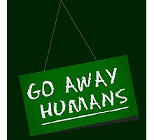 Go Away Humans Sign Photographic Print