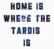 Home Is Where The Tardis Is T-Shirt by thescudders