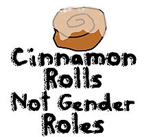 Cinnamon Rolls not gender roles Photographic Print