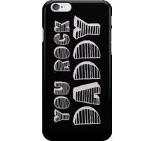You Rock Daddy iPhone Case/Skin