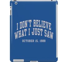 I Don't Believe What I Just Saw iPad Case/Skin