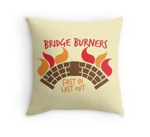 Bridge BURNERS first in last out Malazan fan design BRIDGEBURNERS Throw Pillow
