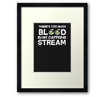 There's too much blood in my caffeine stream Framed Print