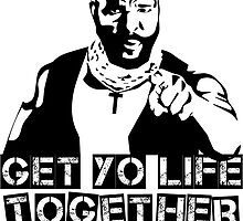 GET YO LIFE TOGETHER FOOL! by supremeT