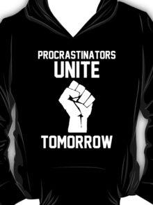 Procrastinators unite tomorrow T-Shirt