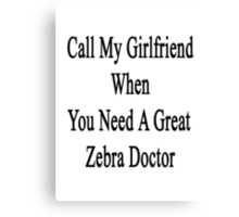 Call My Girlfriend When You Need A Great Zebra Doctor  Canvas Print