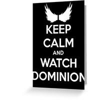 Keep Calm And Watch Dominion Greeting Card