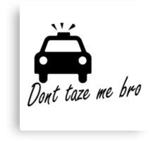 DONT TAZE ME BRO - COPCAR Canvas Print