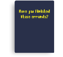 Have you finished those errands? Canvas Print