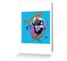 Mermaids, Throw Your Fins In The Air. Greeting Card