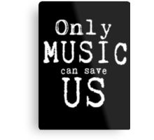 Only Music Can Save Us  Metal Print