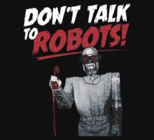 Don't Talk to Robots! by Robyn California