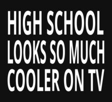 High School Looks So Much Cooler On TV by coolfuntees