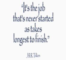 "Tolkien; ""It's the job that's never started as takes longest to finish."" by TOM HILL - Designer"