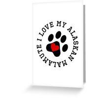I Love My Alaskan Malamute Greeting Card
