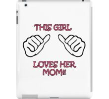 This Girl loves her Mom! iPad Case/Skin