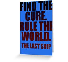 Find The Cure. Rule The World. Greeting Card