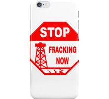 STOP FRACKING NOW iPhone Case/Skin