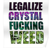 LEGALIZE CRYSTAL FUCKING WEED Poster