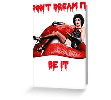 Frank N Furter Don't Dream it, Be it Greeting Card