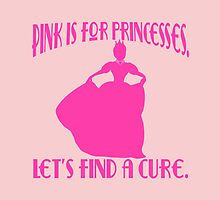 Pink is for Princesses Breast Cancer by Greenbaby