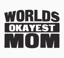 Worlds okayest mom by SlubberCub