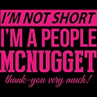 I'm Not Short, I'm a People McNugget by mintytees