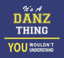 It's A DANZ thing, you wouldn't understand !! by satro