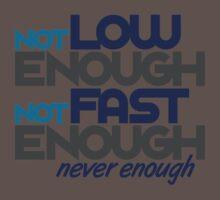 Not low enough, Not fast enough, Never enough (2) Kids Clothes